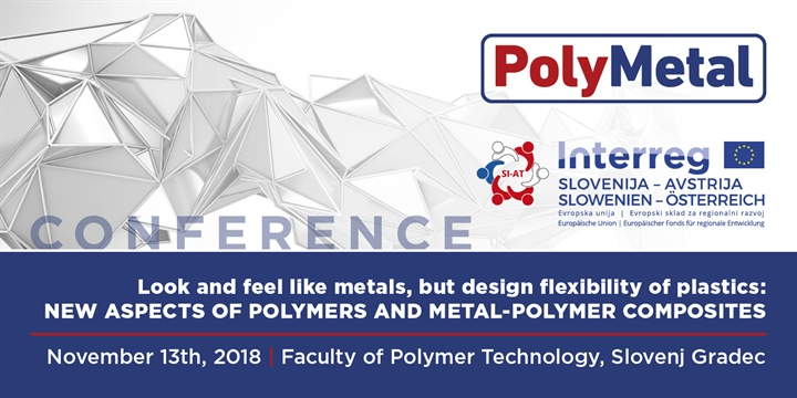 "Konferenca ""Look and feel like metals, but design flexibility of plastics: New aspects of polymers and metal-polymer composites"""